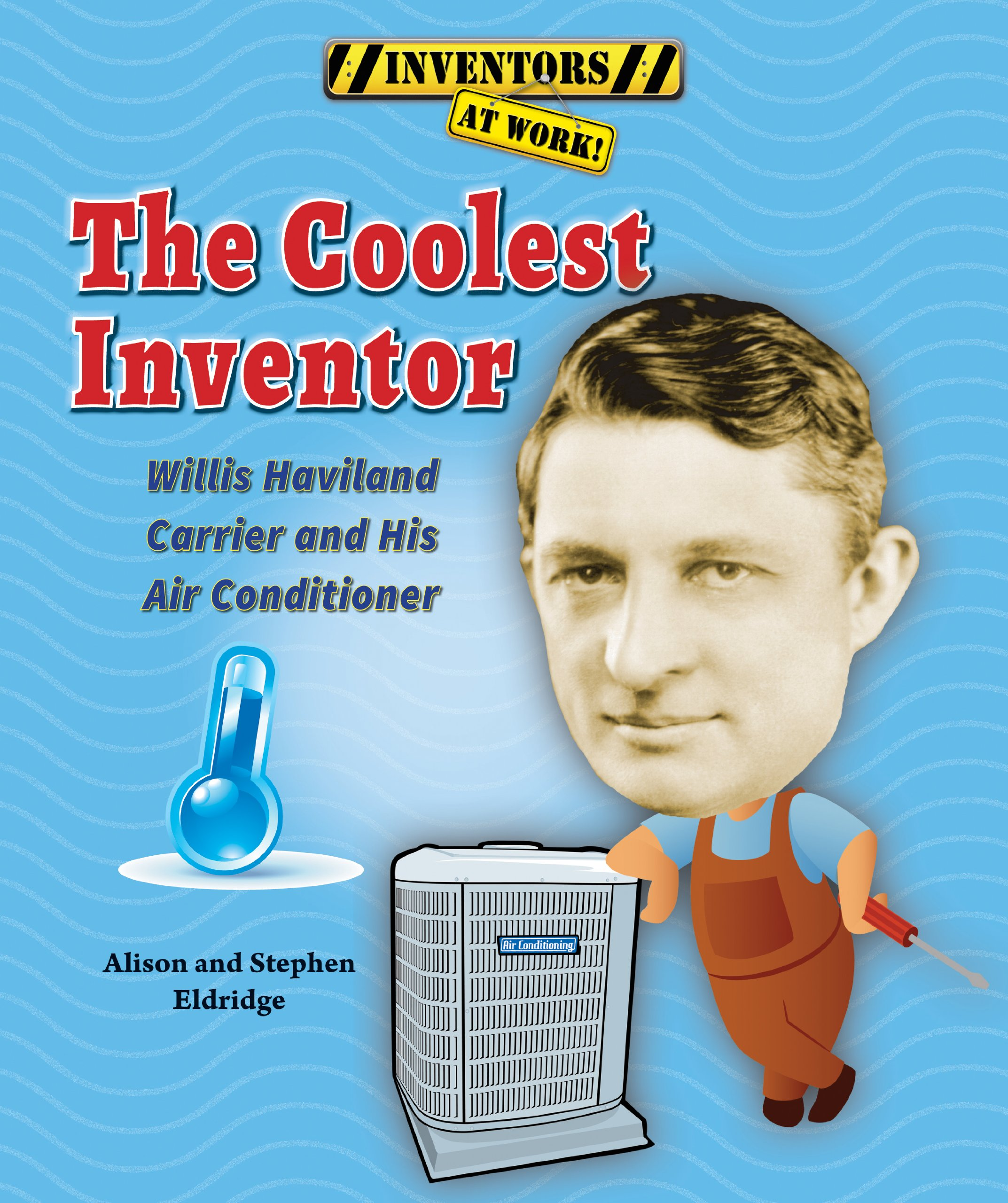 The Coolest Inventor: Willis Haviland Carrier and His Air Conditioner (Inventors at Work!) pdf