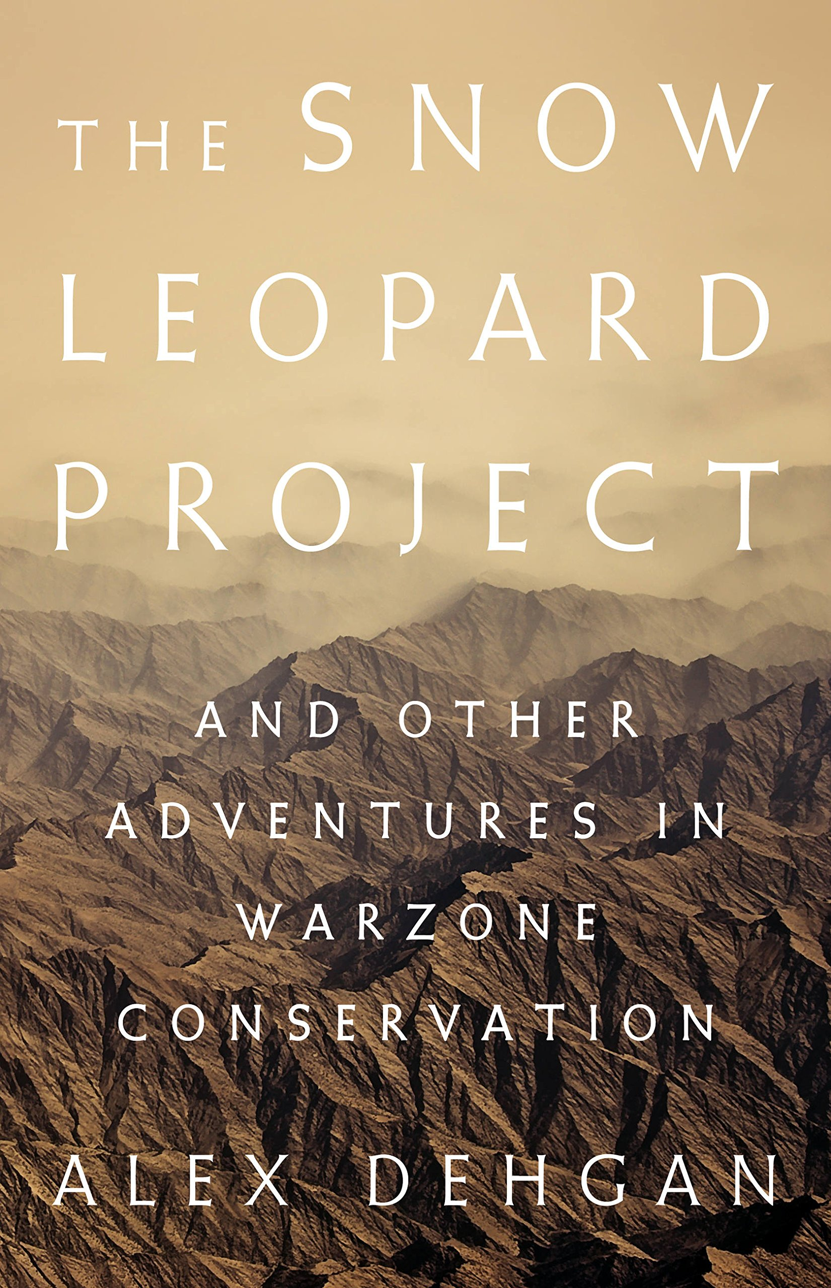 The Snow Leopard Project  And Other Adventures In Warzone Conservation  English Edition