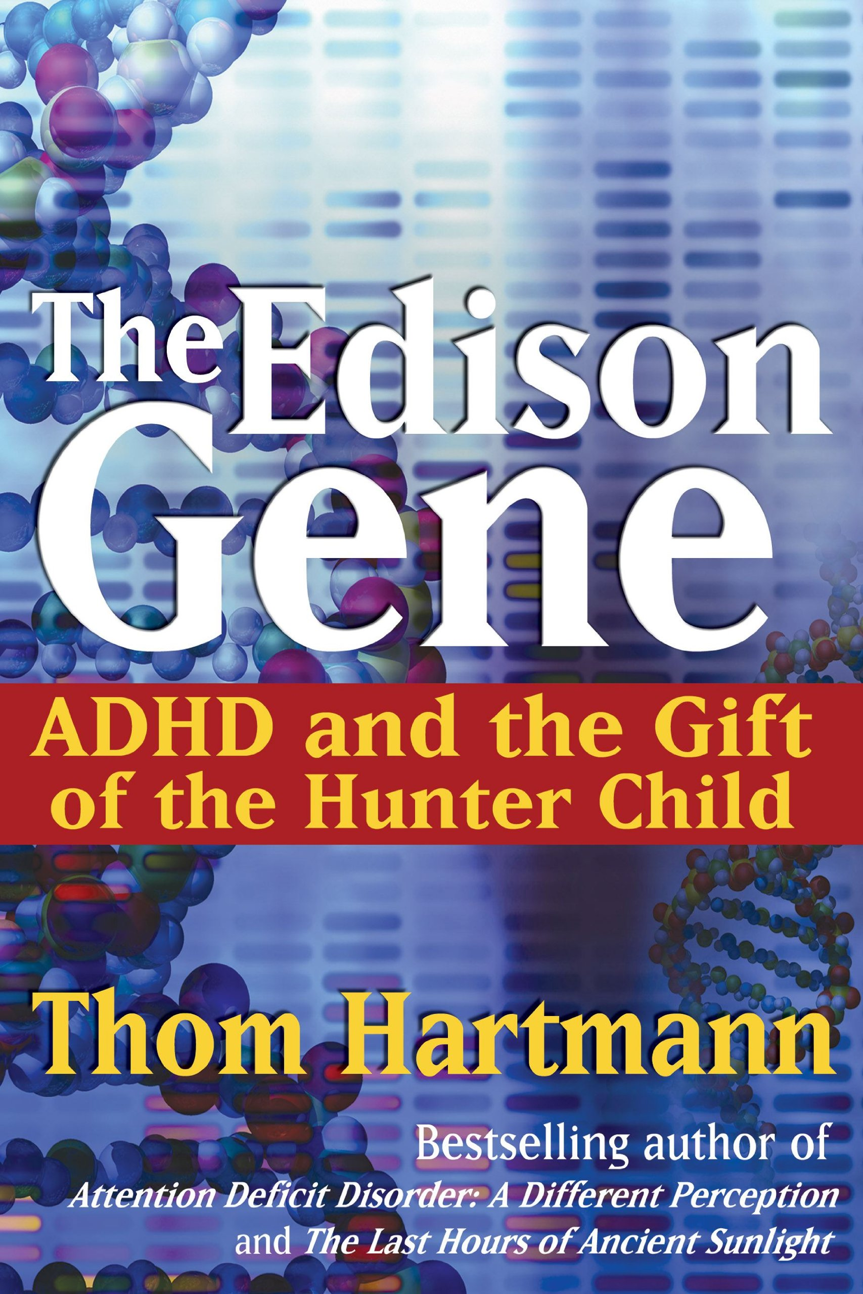 The Edison Gene: ADHD and the Gift of the Hunter Child: Thom ...