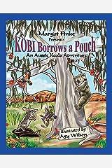 Kobi Borrows a Pouch: An Aussie Koala Adventure Kindle Edition