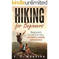 Hiking for Beginners: Hiking Guide (Hiking Basics, Preparation, Meal Plans, Picking Right Equipment): Beginner's Guide for your Ultimate Hiking Experience (Hiking Guide for Beginners Book 1)