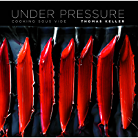 Under Pressure: Cooking Sous Vide (The Thomas Keller Library)