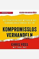 Kompromisslos verhandeln: Die Strategien und Methoden des Verhandlungsführers des FBI Audible Audiobook