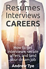 Resumes, Interviews & Careers: How to Get Interviews, Secure Offers, and Land Your Dream Job Kindle Edition
