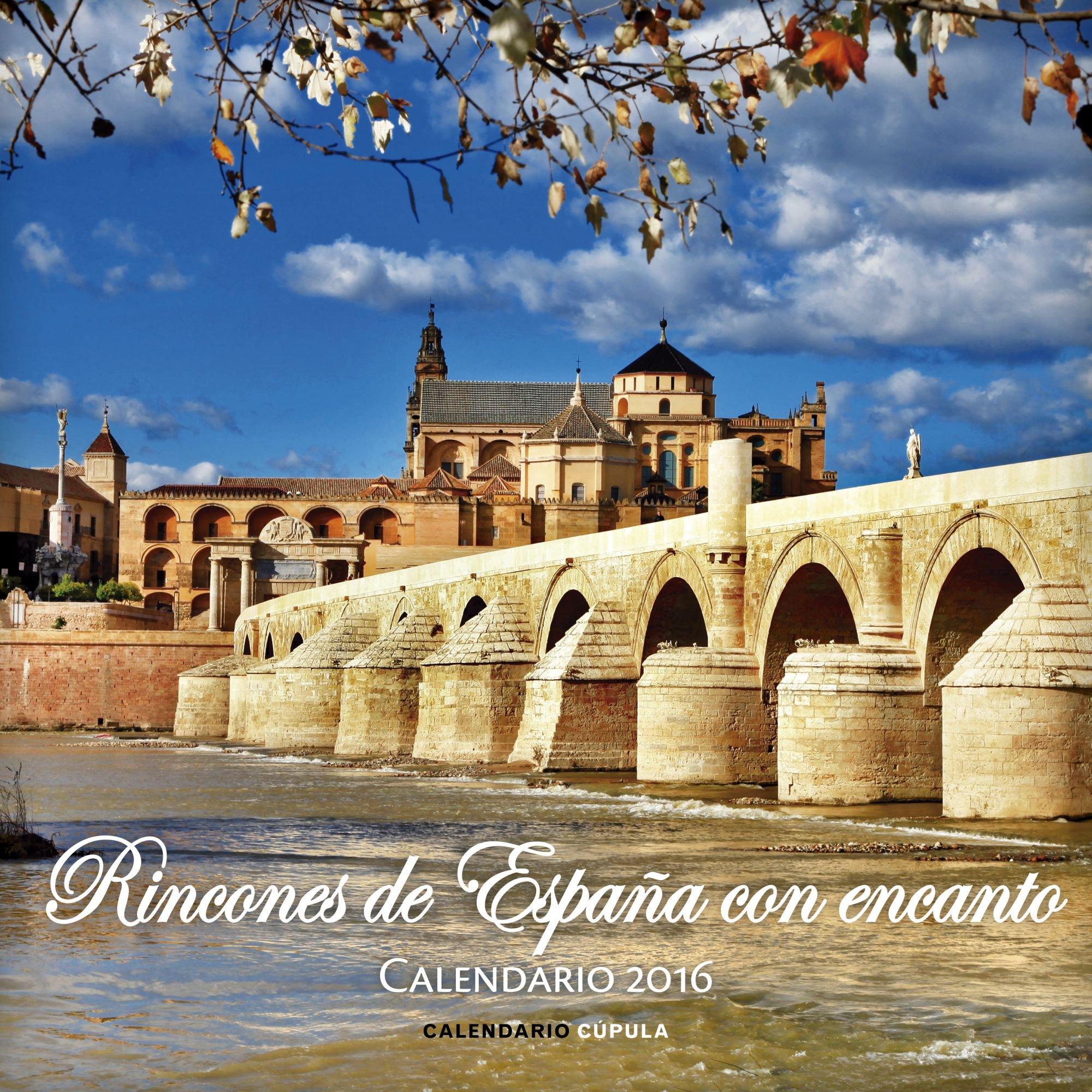 Calendario Rincones de España con encanto 2016 Calendarios y agendas: Amazon.es: AA. VV.: Libros