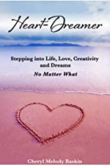 Heart-Dreamer: Stepping into Life, Love, Creativity and Dreams-No Matter What Kindle Edition