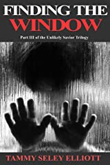 Finding the Window: Part III of the Unlikely Savior Trilogy Kindle Edition