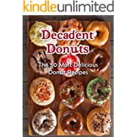 Decadent Donuts: The 50 Most Delicious Donut Recipes [Donut Cookbook, Doughnuts, Doughnut Recipes] (Recipe Top 50's Book…