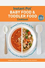 Instant Pot Baby Food and Toddler Food Cookbook:Wholesome Food That Cooks Up Fast in Your Instant Pot or Other Electric Pressure Cooker Kindle Edition