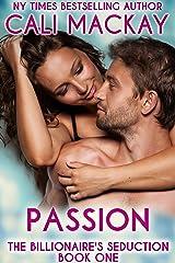 Passion (The Billionaire's Seduction Book 1) Kindle Edition