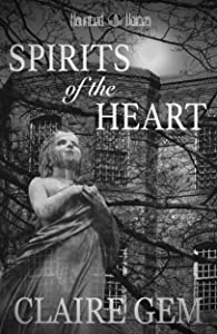 Spirits of the Heart: A Contemporary Gothic Romance Novel (Haunted Voices Book 2)