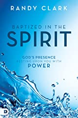 Baptized in the Spirit: God's Presence Resting Upon You With Power Kindle Edition