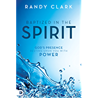 Baptized in the Spirit: God's Presence Resting Upon You With Power (English Edition)