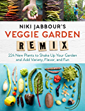 Niki Jabbour's Veggie Garden Remix: 224 New Plants to Shake Up Your Garden and Add Variety, Flavor, and Fun