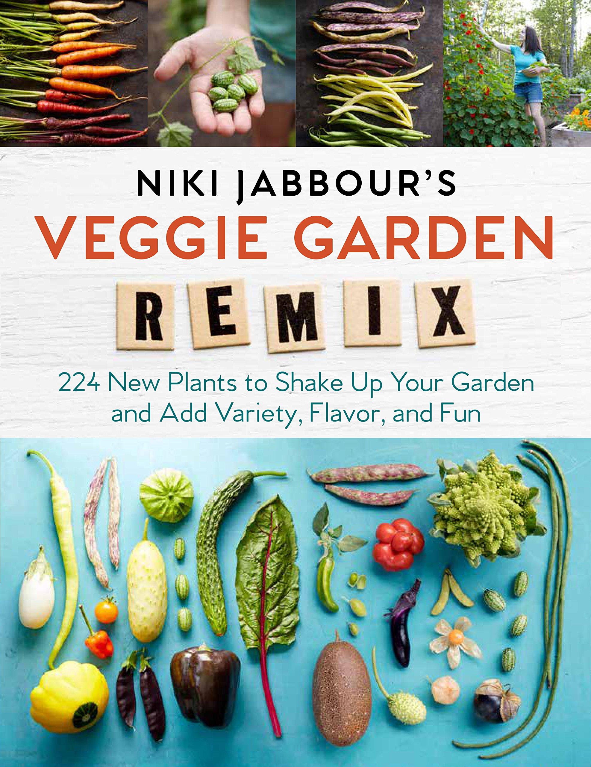 Niki Jabbour\'s Veggie Garden Remix: 224 New Plants to Shake Up Your ...