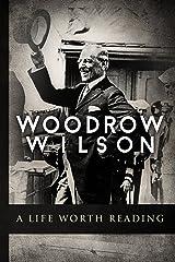 Woodrow Wilson: A Life Worth Reading Kindle Edition