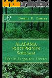 ALABAMA FOOTPRINTS - Settlement:: Lost & Forgotten Stories (Volume 2)
