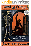 The King Who Owned The World: A Short Tale of Terror (Land of Fright Book 50)