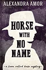 Horse With No Name: A Town Called Horse Historical Mystery Kindle Edition