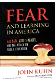 Fear and Learning in America - Bad Data, Good Teachers, and the Attack on Public Education (Teaching for Social Justice Series)