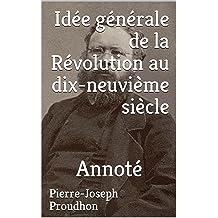 Idée générale de la Révolution au dix-neuvième siècle: Annoté (French Edition) sep 27, 2017