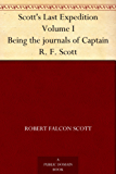 Scott's Last Expedition Volume I Being the journals of Captain R. F. Scott (English Edition)