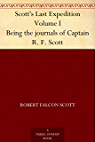 Scott's Last Expedition Volume I Being the journals of Captain R. F. Scott
