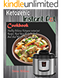 Ketogenic Instant Pot Cookbook: Healthy Delicious Ketogenic instant pot Recipes. Reset Your Body To Heal And Shed Weight Fast