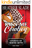 Kiss Me Cowboy (Cowboys of Crested Butte Book 3)