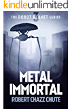 Metal Immortal (The Robot Planet Series Book 3)