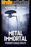 Metal Immortal (The Robot Planet Series Book 3)