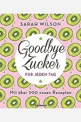 Goodbye Zucker für jeden Tag: Mit über 200 neuen Rezepten (German Edition) Kindle Edition