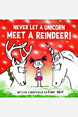 Never Let A Unicorn Meet A Reindeer! Kindle Edition