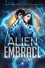 Alien Embrace : A Limited Edition Collection of Sci Fi Alien Romances Kindle Edition