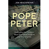 Pope Peter - Defending the Church's Most Distinctive Doctrine in a Time of Crisis