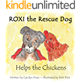 ROXI the Rescue Dog - Helps the Chickens: (A Cute, Fun and Ethical Story about Helping Animals for Preschool Children Ages 3-5) (ROXI Helps the Animals Book 1)