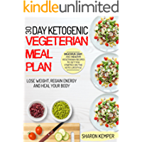 30 Day Ketogenic Vegetarian Meal Plan: Delicious, Easy, and Healthy Vegetarian Recipes To Get You Started On The Keto Lifestyle – Lose Weight, Regain Energy ... (Vegetarian Ketogenic Diet For Beginners)