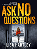 Ask No Questions: A gripping crime thriller with a twist you won't see coming (Detective Caelan Small Book 1)