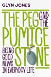 The Peg and the Pumice Stone: Being Good News in Everyday Life