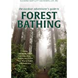 The Outdoor Adventurer's Guide to Forest Bathing: Using Shinrin-Yoku to Hike, Bike, Paddle, and Climb Your Way to Health and