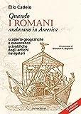 Quando i romani andavano in America. Scoperte geografiche e conoscenze scientifiche degli antichi navigatori