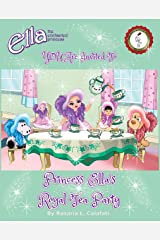 Princess Ella's Royal Tea Party: Ella The Enchanted Princess Kindle Edition