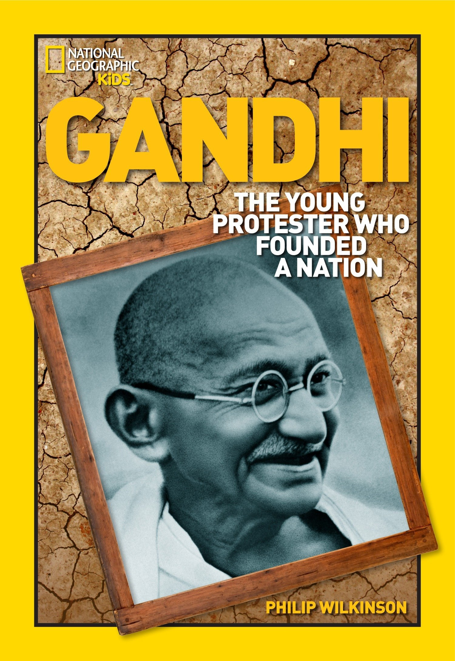 Gandhi: The Young Protester Who Founded a Nation (National Geographic World History Biographies)