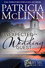 The Unexpected Wedding Guest (Marry Me series, Book 2) Kindle Edition