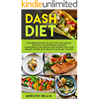 Dash Diet: Two books in one to help you lose weight and fight hypertension. Prevent cardiovascular disease and strengthen your immune system with healthy dash diet recipes (English Edition)