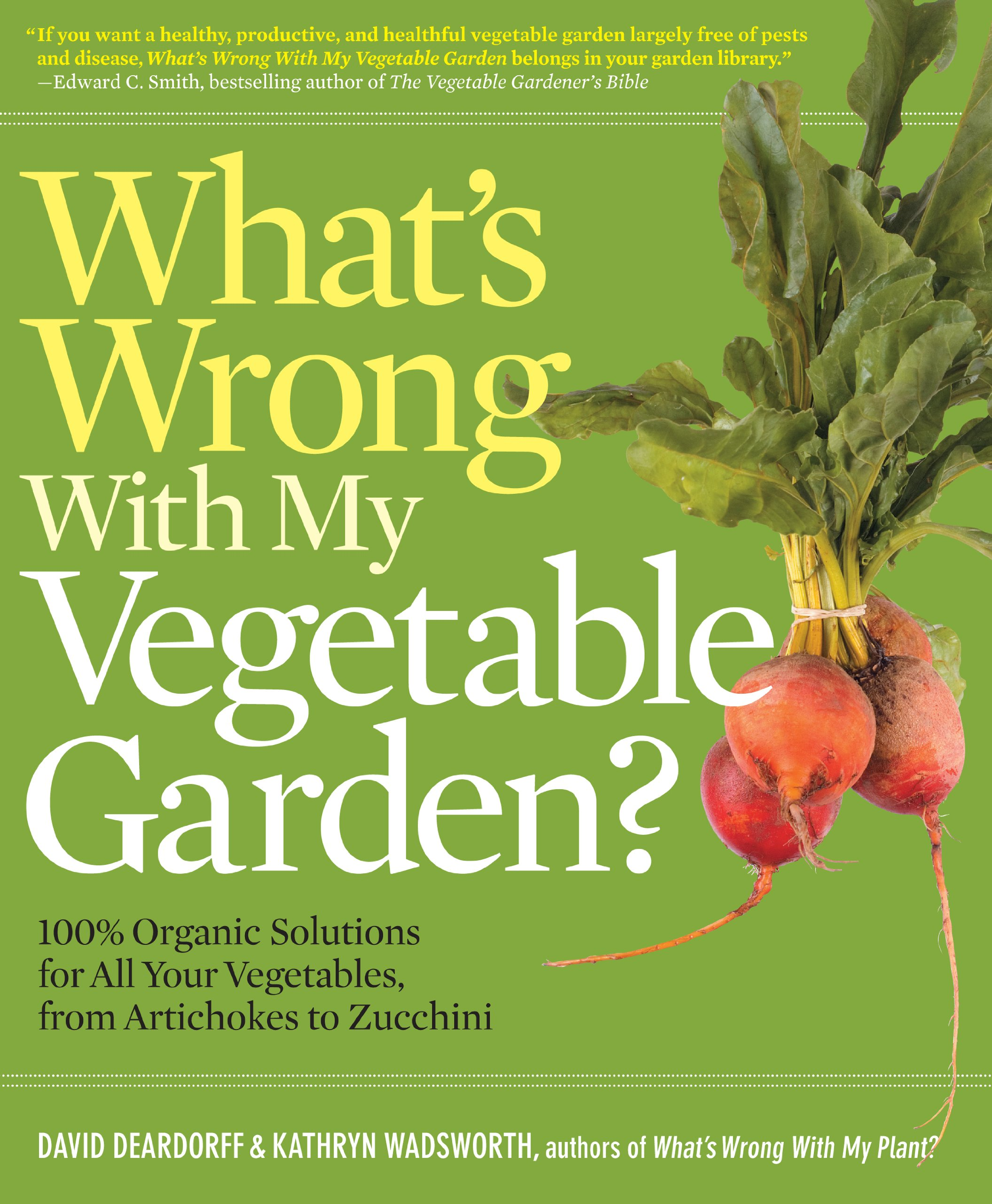 What's Wrong With My Vegetable Garden?: 100% Organic Solutions for All Your  Vegetables, from Artichokes to Zucchini (What's Wrong Series): David  Deardorff, ...