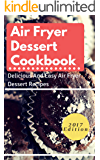Air Fryer Dessert Cookbook: Delicious And Easy Air Fryer Dessert Recipes (Air Fryer Cooking Book 1)