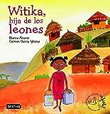 Witika, la hija de los leones: Premio Destino Infantil Apel·les Mestres 2005 (Premio Apel Les Mestres)