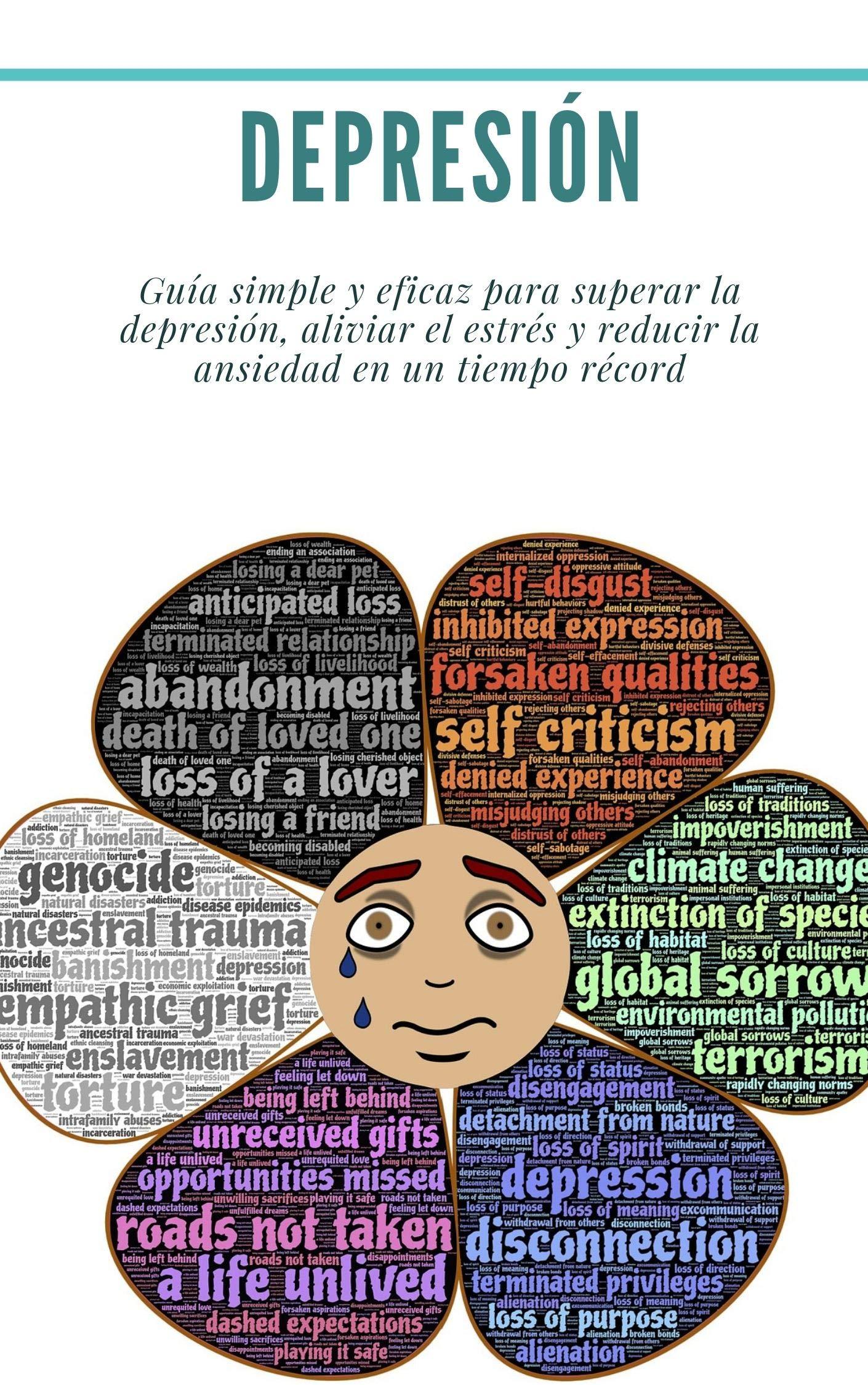 Depresión: Guía simple y eficaz para superar la depresión, aliviar el estrés y reducir la ansiedad en un tiempo récord: (salud, fatiga, depresión)