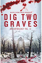 Dig Two Graves:An Anthology Vol. II Kindle Edition